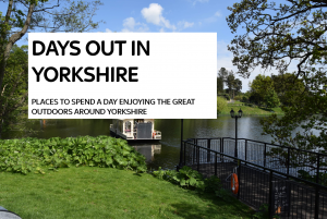 DAYS OUT IN YORKSHIRE