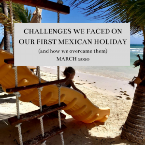 Challenges we faced on our first Mexican holiday